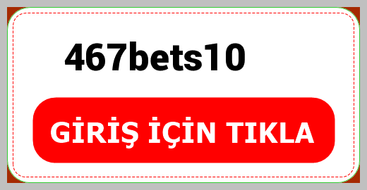 467bets10