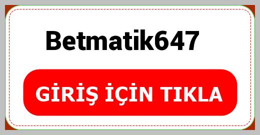 Betmatik647